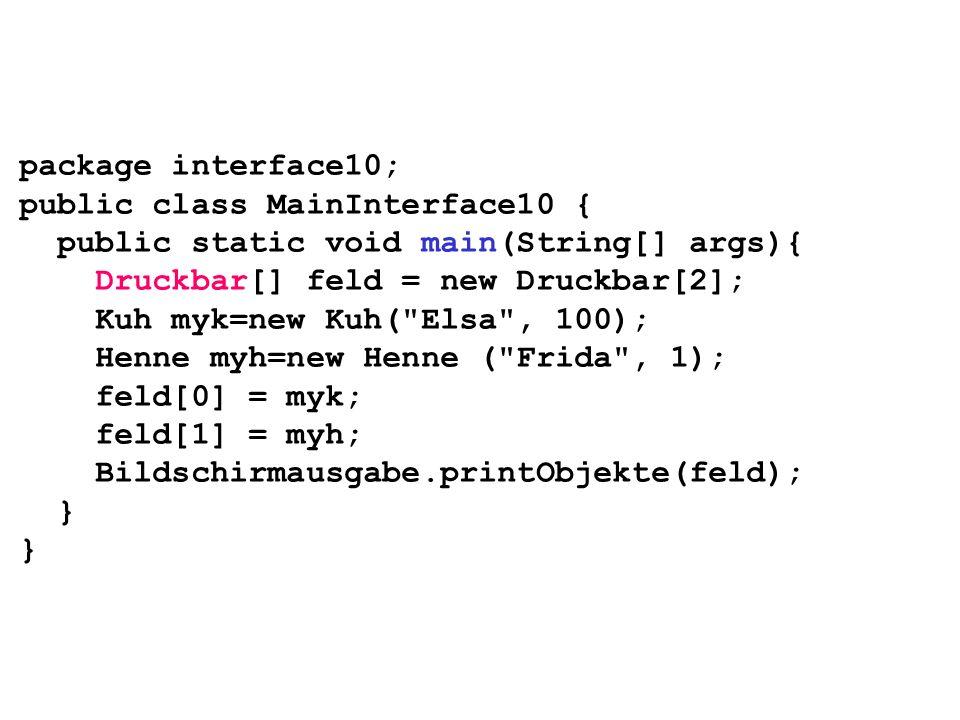 package interface10;public class MainInterface10 { public static void main(String[] args){ Druckbar[] feld = new Druckbar[2];